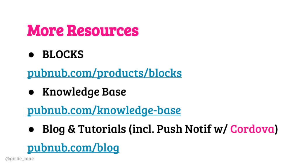 @girlie_mac More Resources ● BLOCKS pubnub.com/...