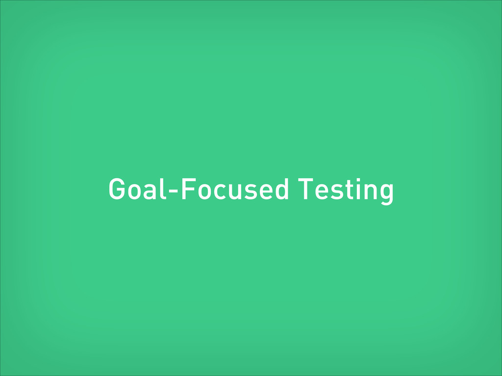 Goal-Focused Testing