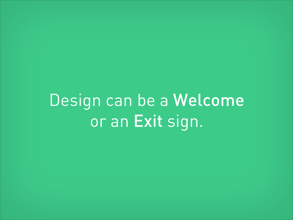 Design can be a Welcome or an Exit sign.
