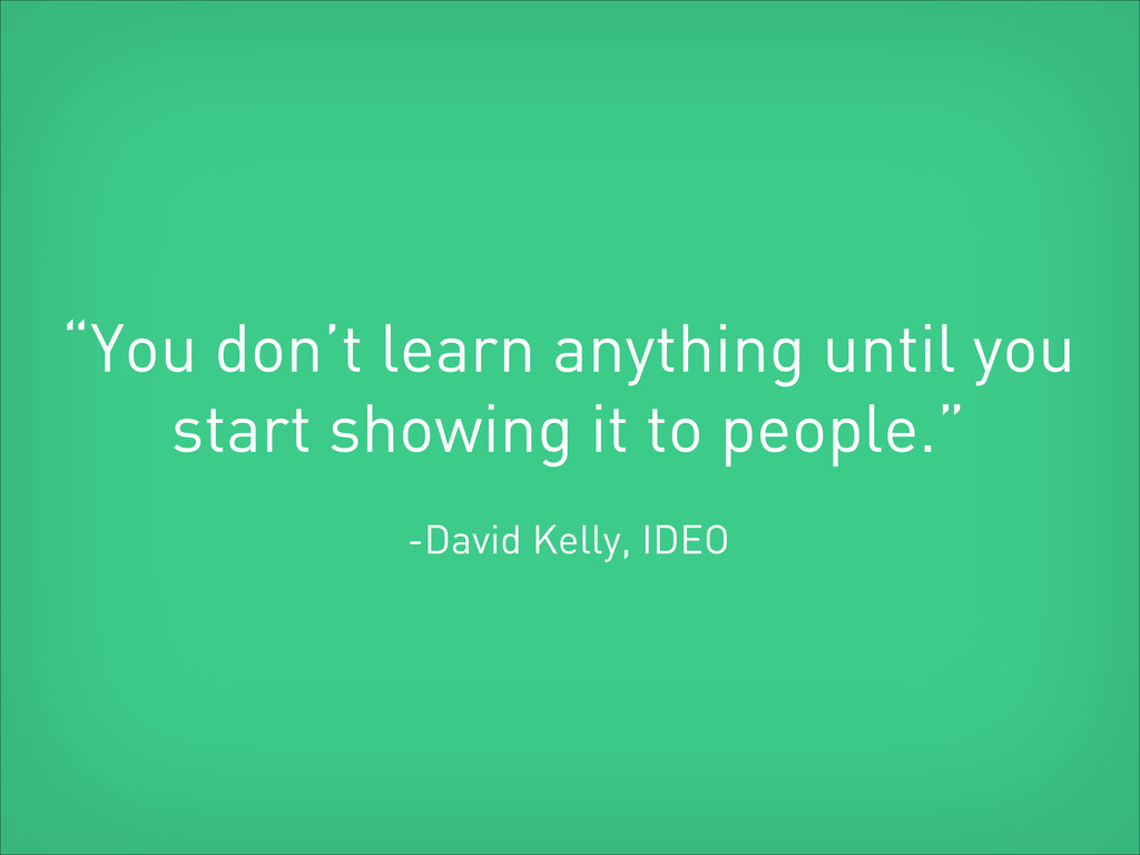 """You don't learn anything until you start showi..."