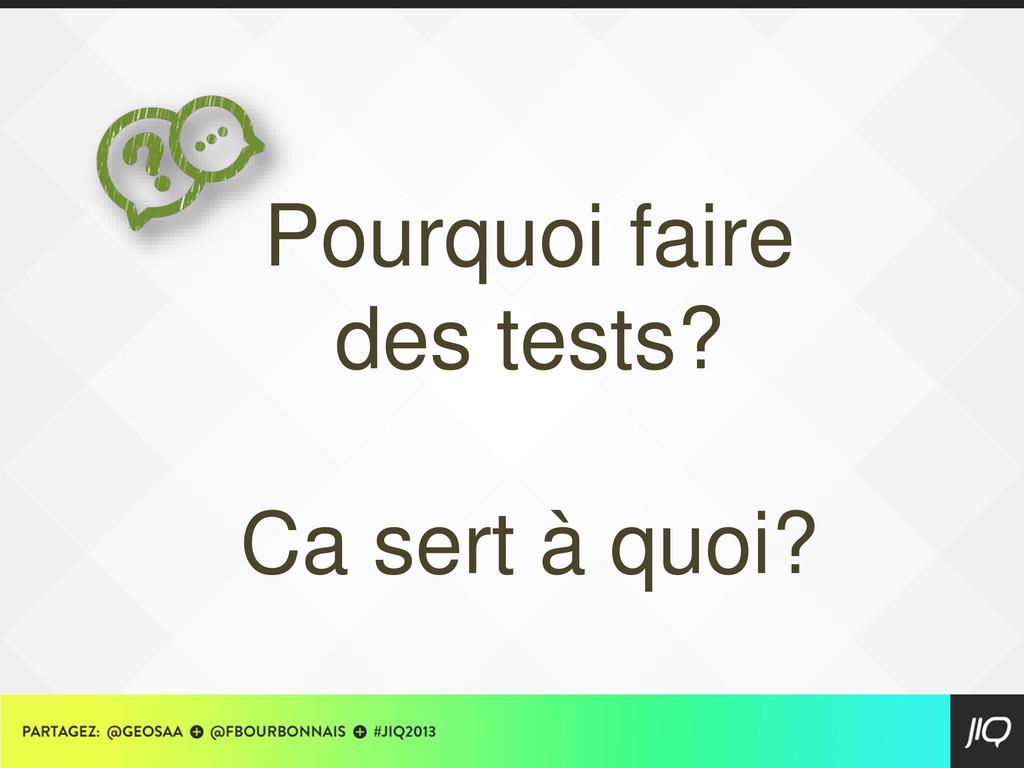 Pourquoi faire des tests? Ca sert à quoi?