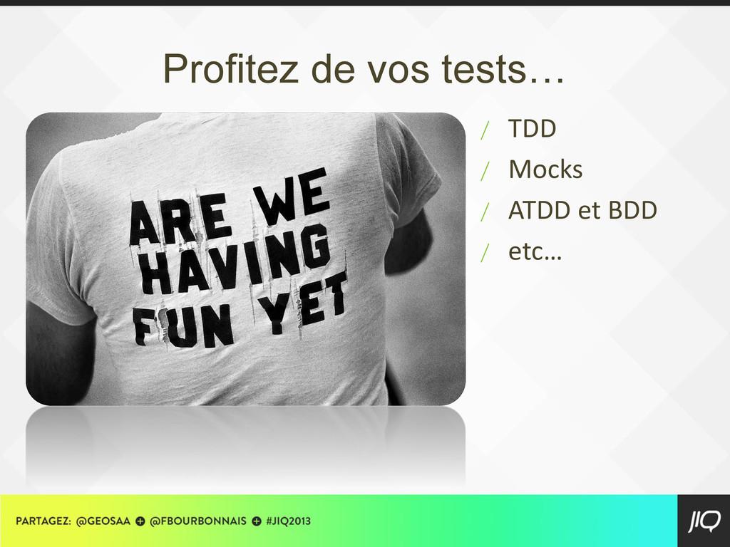 Profitez de vos tests… / TDD / Mocks / ATDD et ...