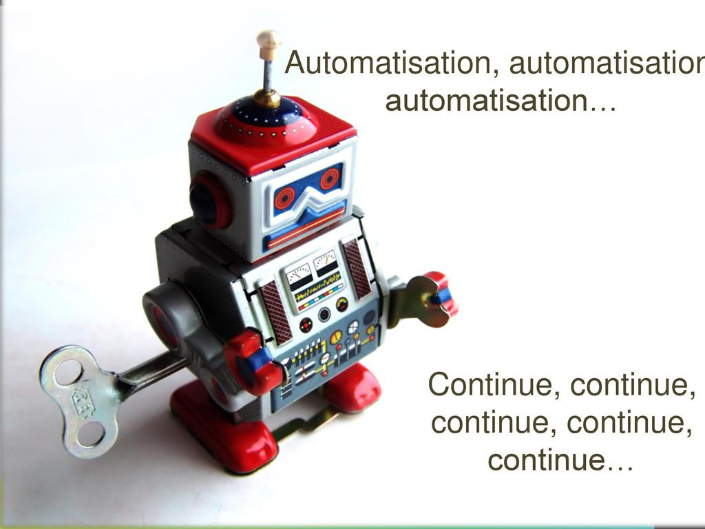 Automatisation, automatisation automatisation… ...