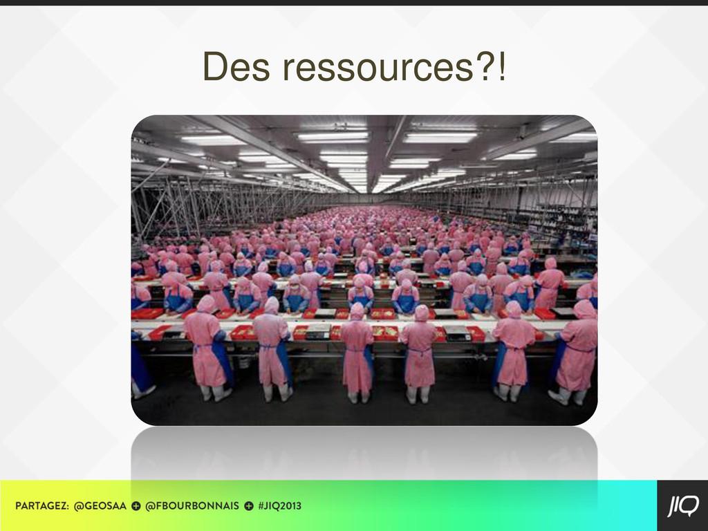 Des ressources?!
