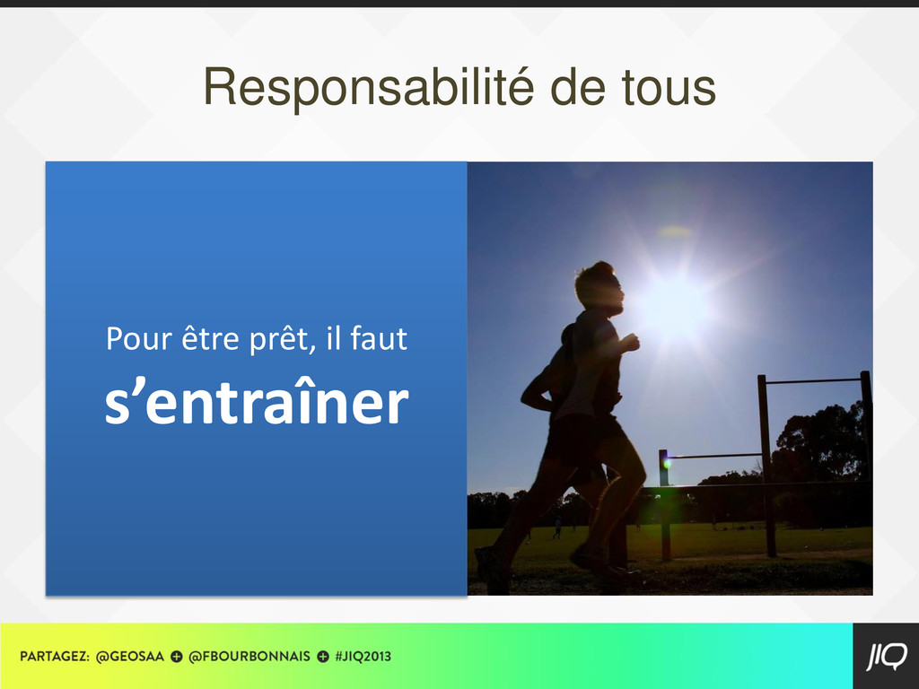 Responsabilité de tous Pour être prêt, il faut ...