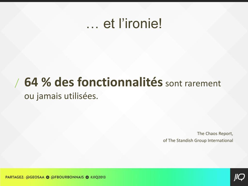 … et l'ironie! / 64 % des fonctionnalités sont ...