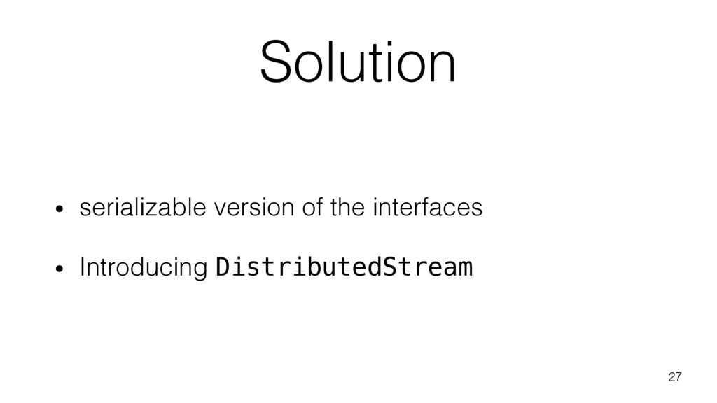 Solution • serializable version of the interfac...