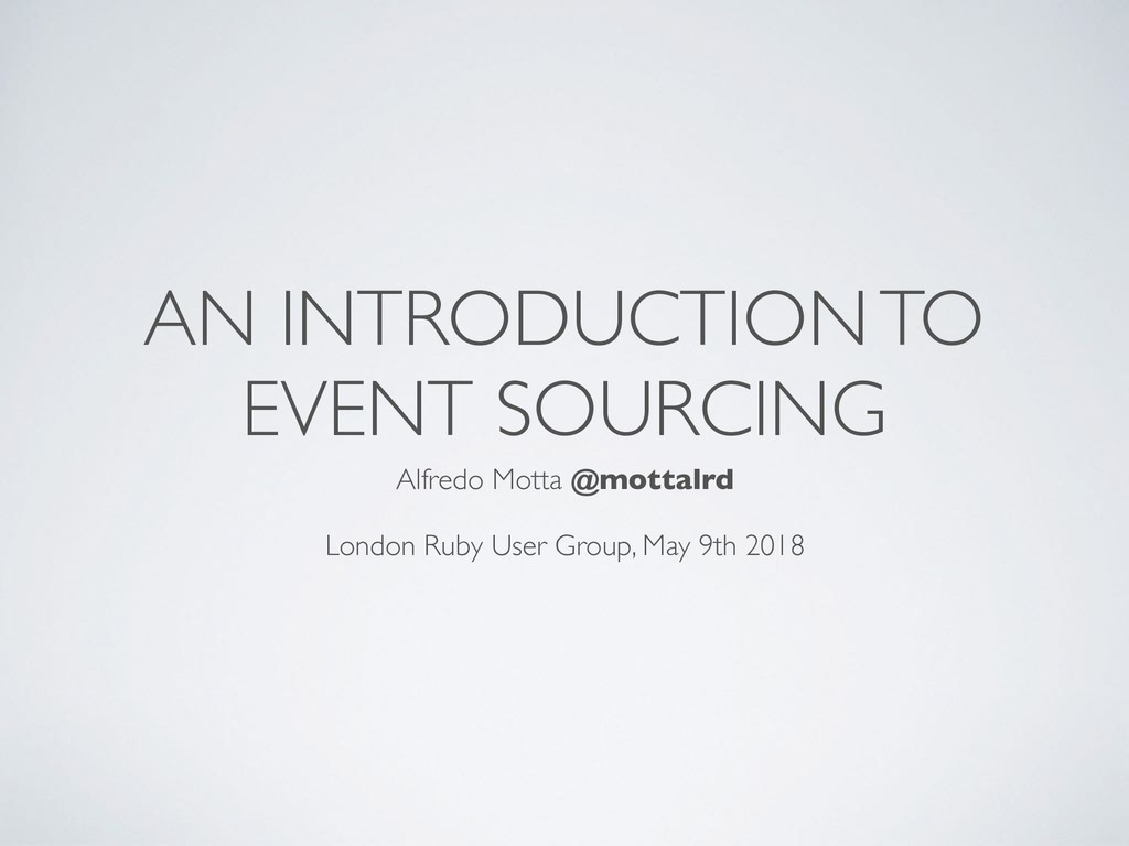 AN INTRODUCTION TO EVENT SOURCING Alfredo Motta...
