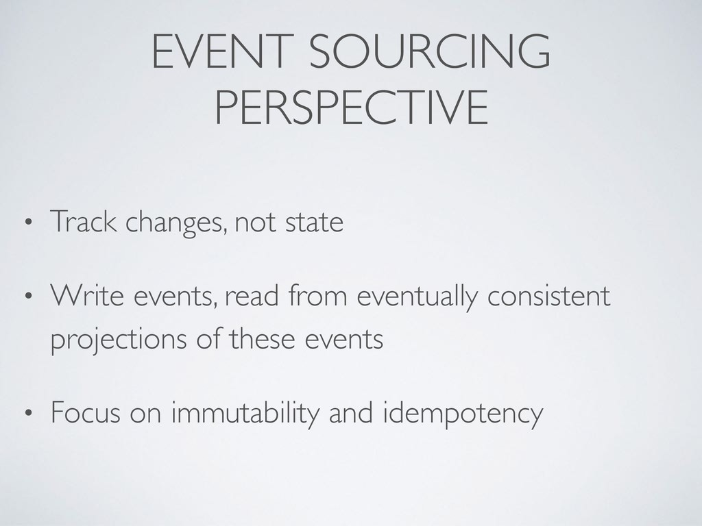 EVENT SOURCING PERSPECTIVE • Track changes, not...