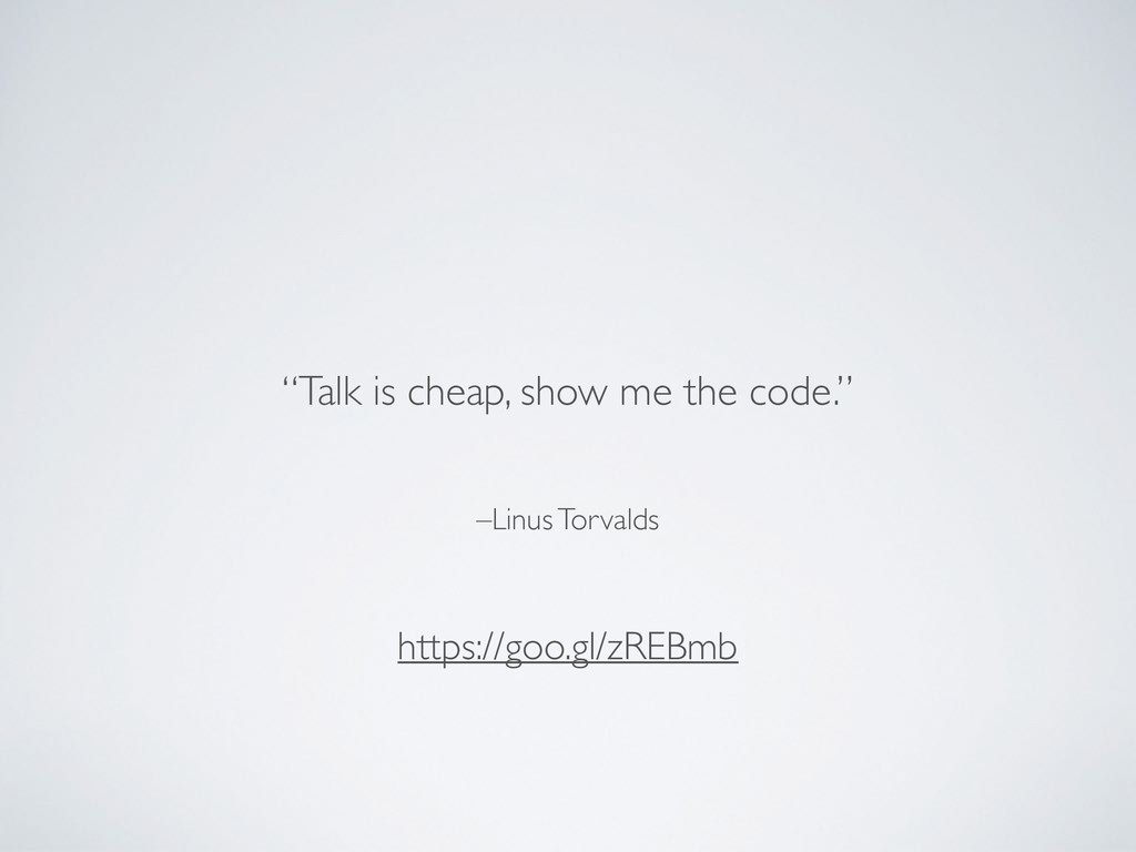 """–Linus Torvalds """"Talk is cheap, show me the cod..."""