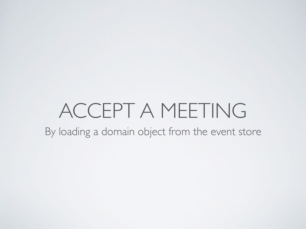 ACCEPT A MEETING By loading a domain object fro...