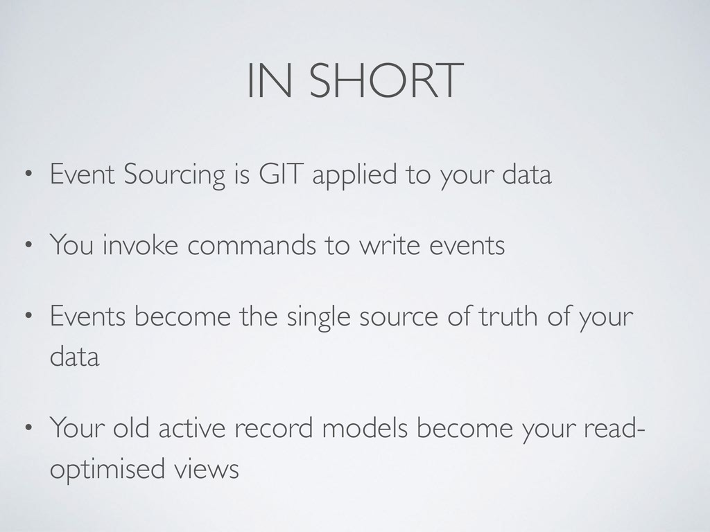 IN SHORT • Event Sourcing is GIT applied to you...