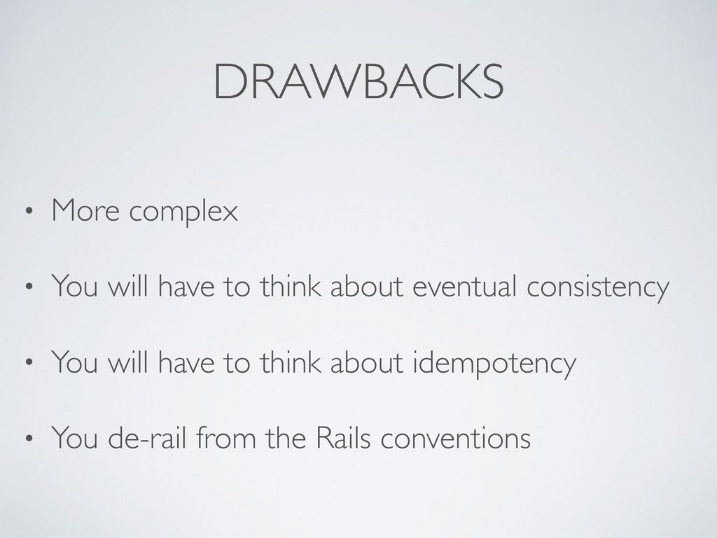 DRAWBACKS • More complex • You will have to thi...