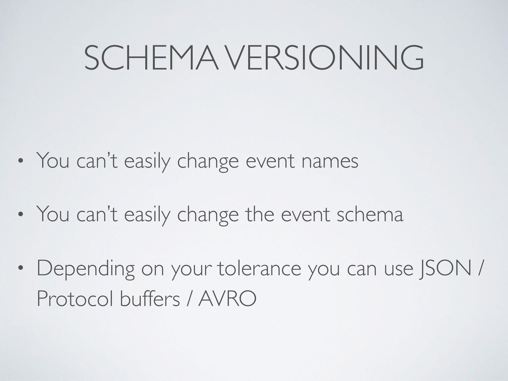 SCHEMA VERSIONING • You can't easily change eve...