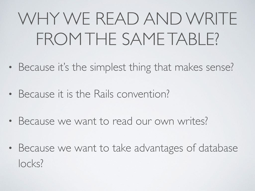WHY WE READ AND WRITE FROM THE SAME TABLE? • Be...