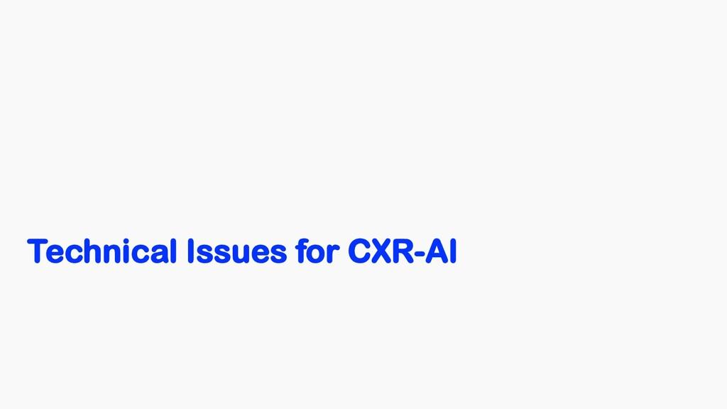 Technical Issues for CXR-AI