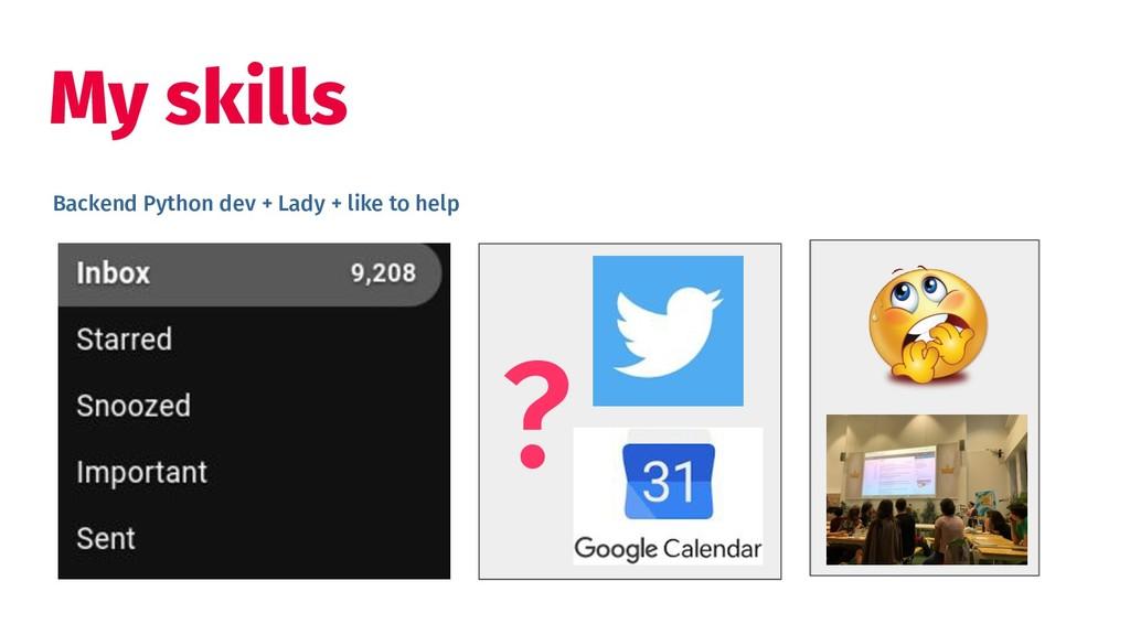 My skills ? Backend Python dev + Lady + like to...