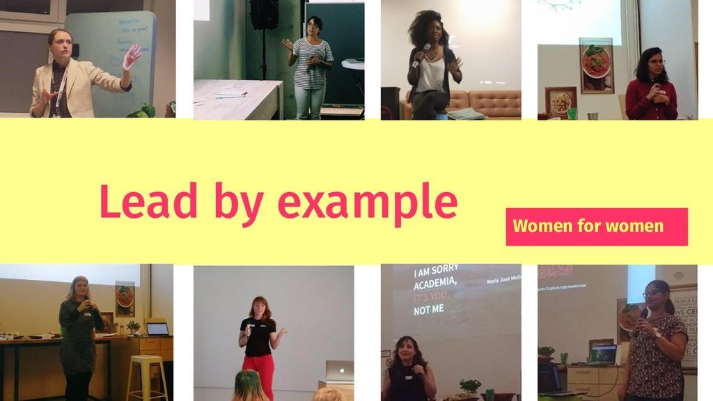 Lead by example Women for women