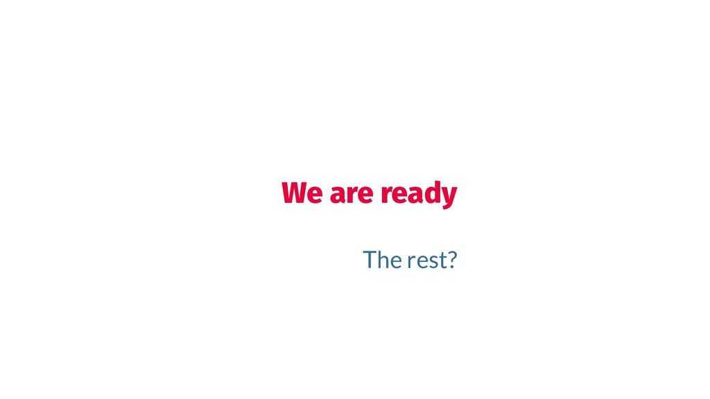 We are ready The rest?