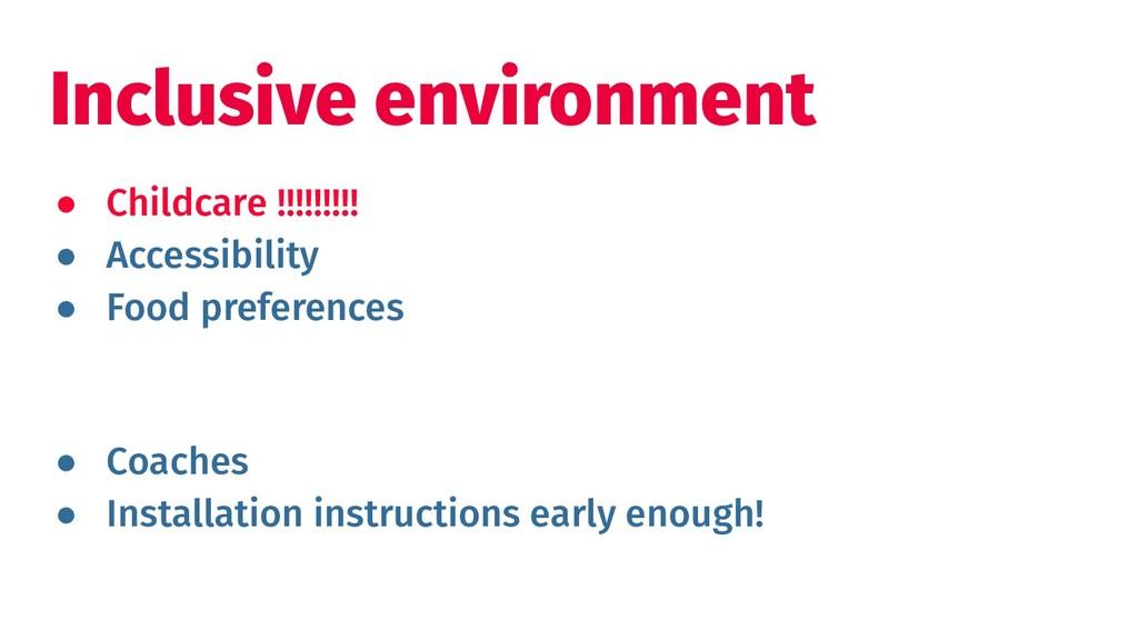 Inclusive environment ● Childcare !!!!!!!!! ● A...