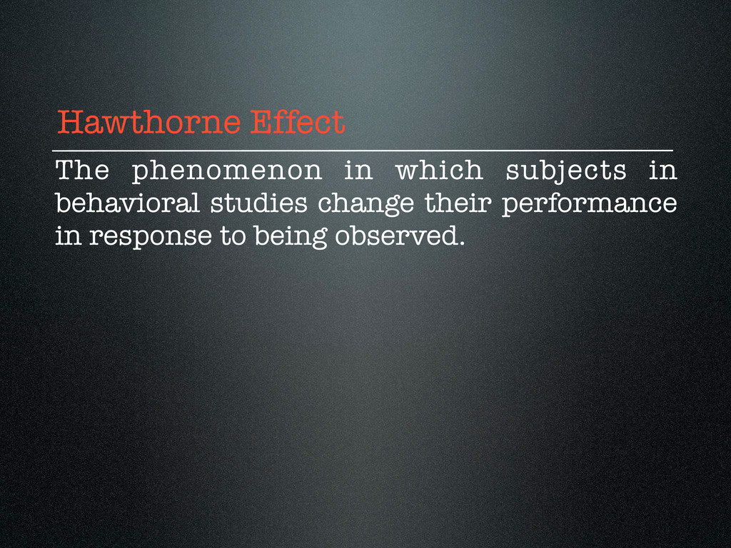 Hawthorne Effect The phenomenon in which subjec...