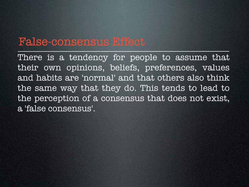 False-consensus Effect There is a tendency for ...