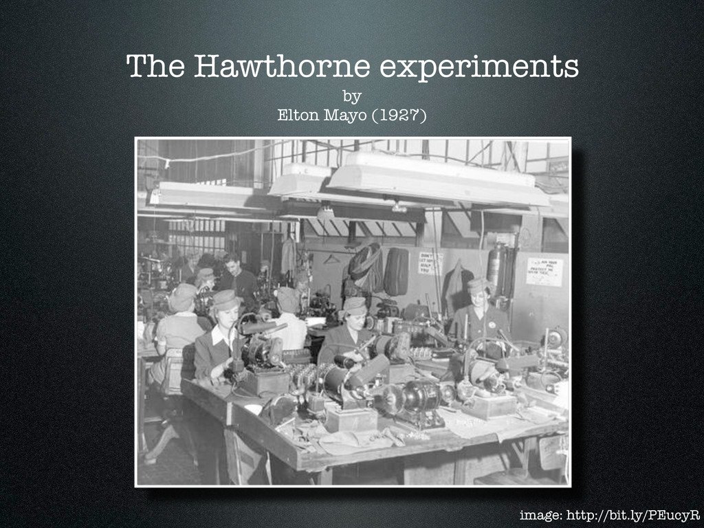 by Elton Mayo (1927) The Hawthorne experiments ...