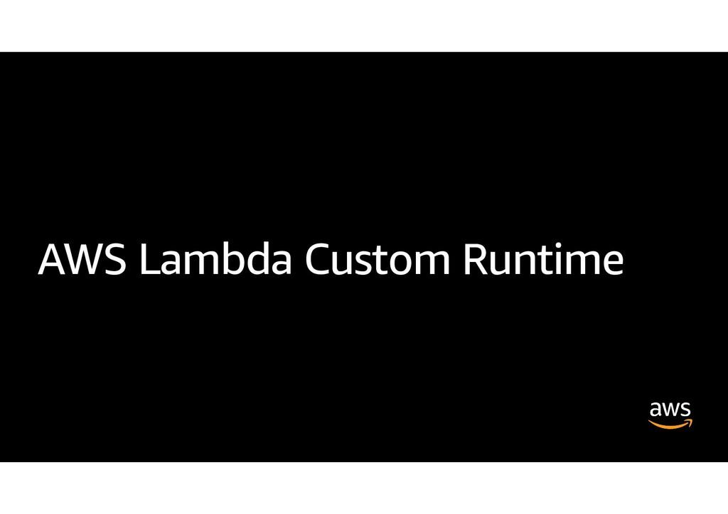 AWS Lambda Custom Runtime