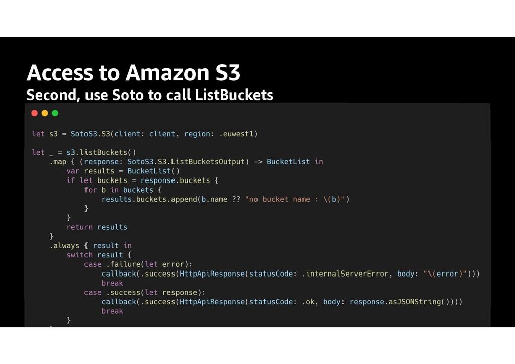 Access to Amazon S3 Second, use Soto to call Li...