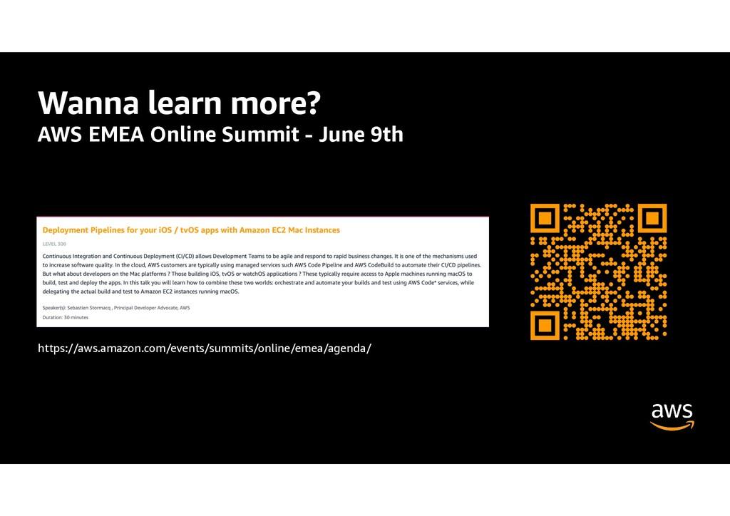 Wanna learn more? AWS EMEA Online Summit - June...