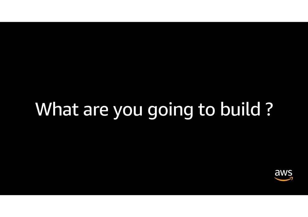What are you going to build ?