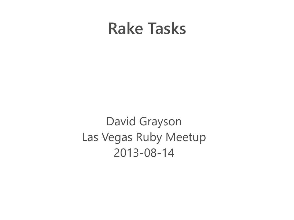 Rake Tasks David Grayson Las Vegas Ruby Meetup ...