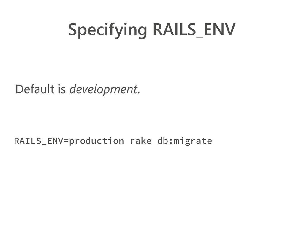 Specifying RAILS_ENV RAILS_ENV=production rake ...