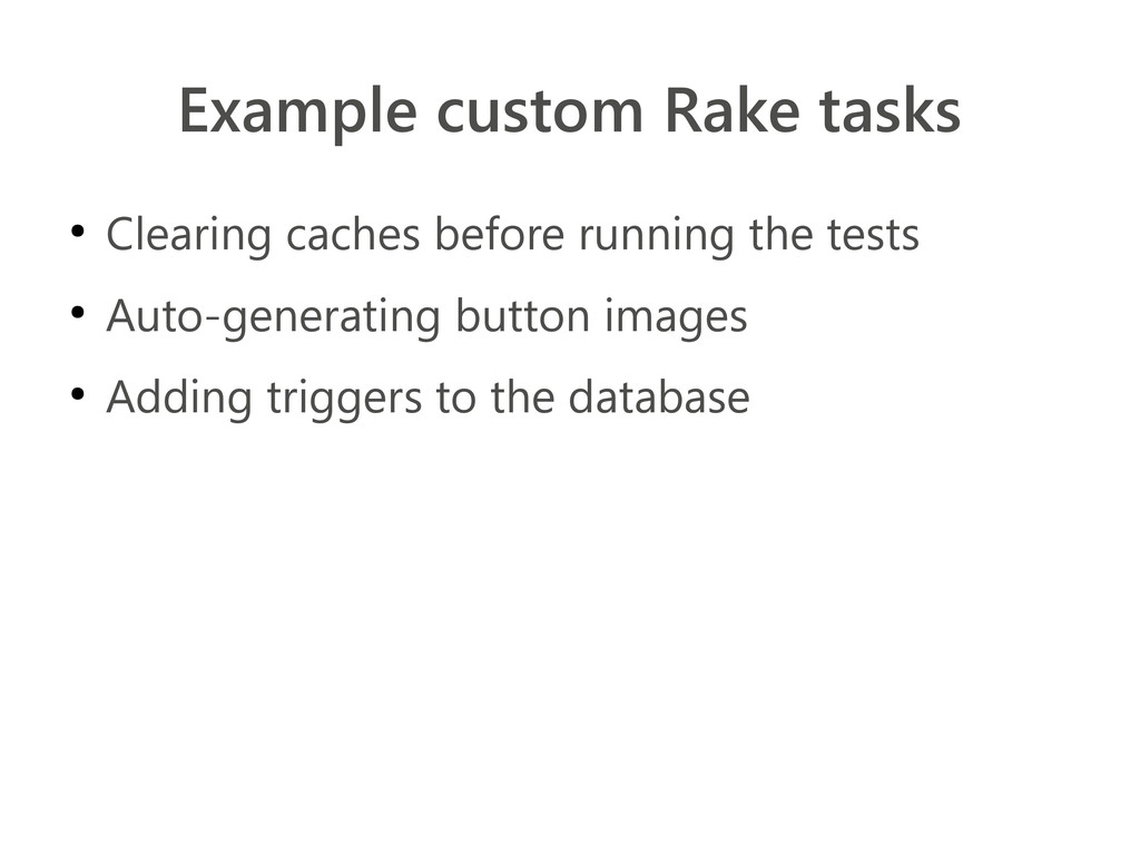 Example custom Rake tasks ● Clearing caches bef...