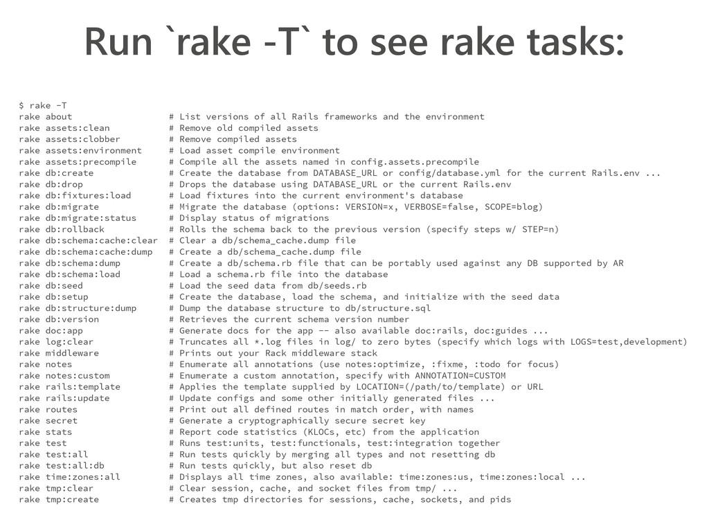 Run `rake -T` to see rake tasks: $ rake -T rake...