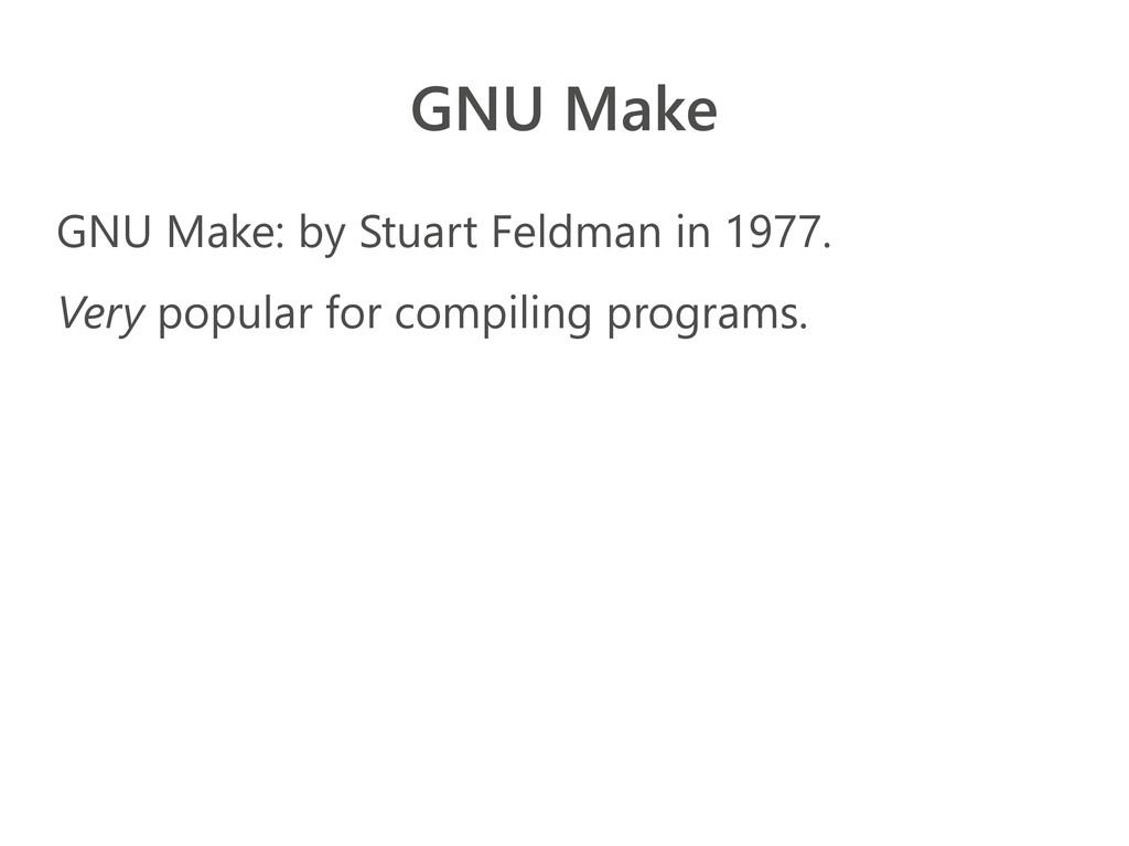 GNU Make GNU Make: by Stuart Feldman in 1977. V...