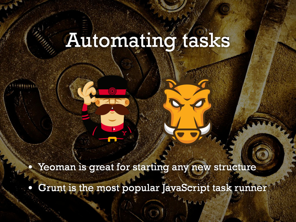 Automating tasks • Yeoman is great for starting...