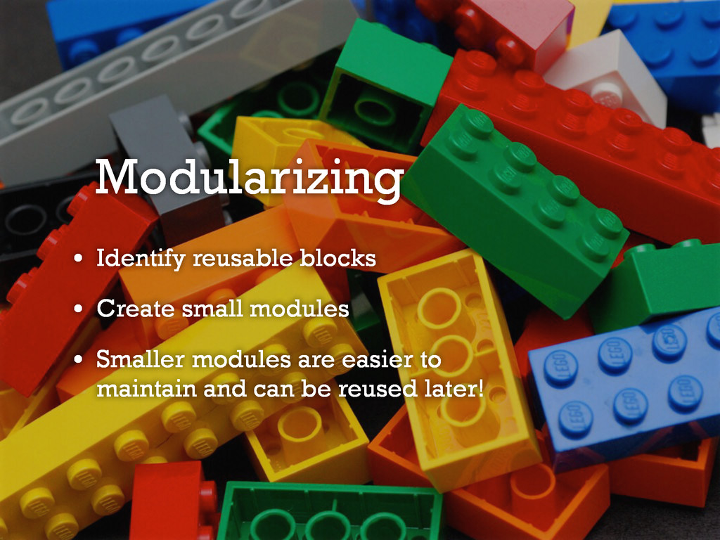 Modularizing • Identify reusable blocks • Creat...