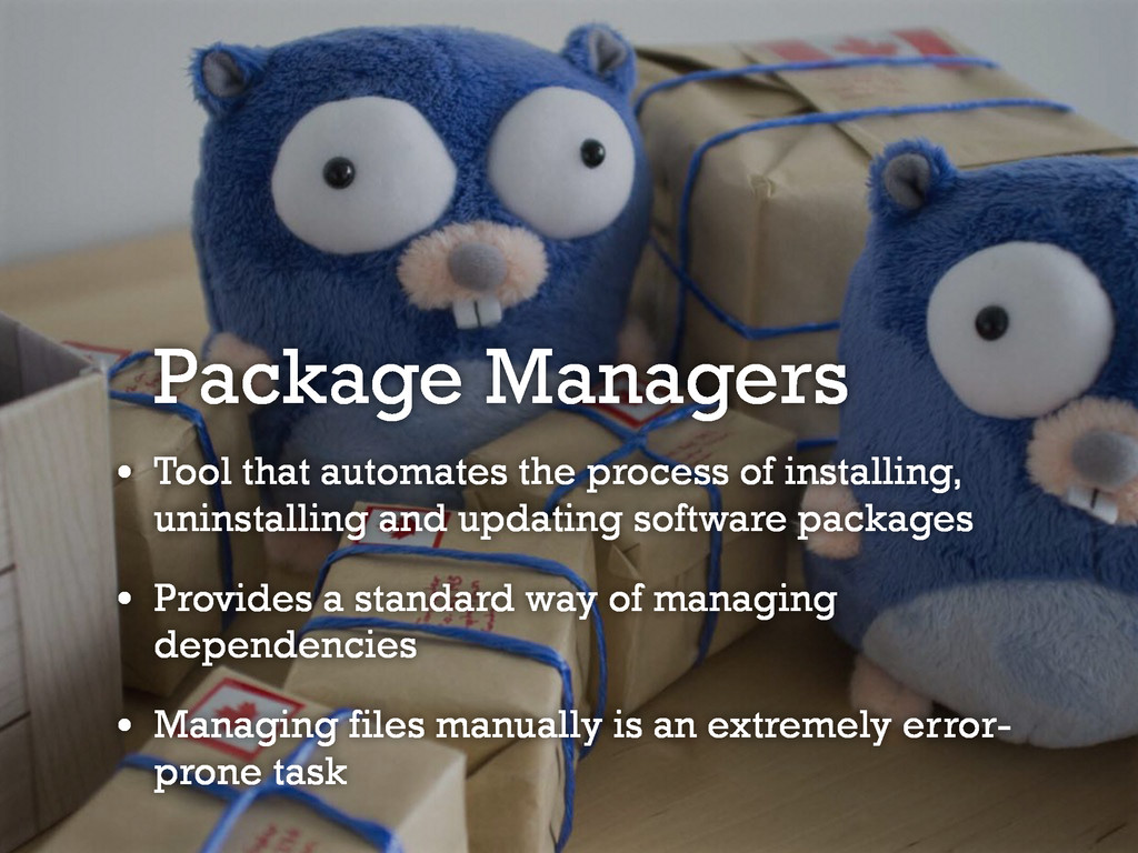 Package Managers • Tool that automates the proc...