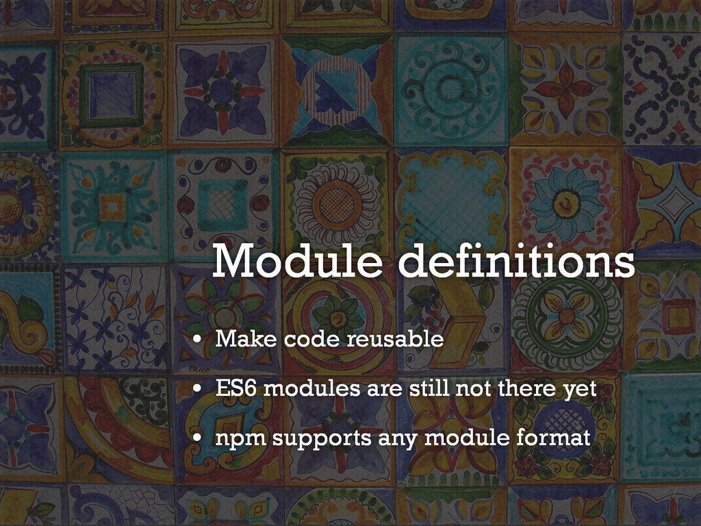 Module definitions • Make code reusable • ES6 m...