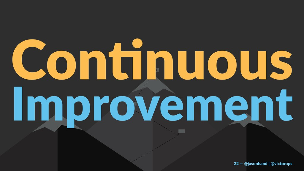 Con$nuous Improvement 22 — @jasonhand | @victor...