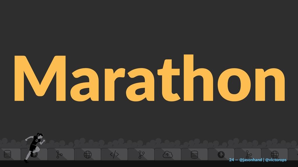 Marathon 24 — @jasonhand | @victorops