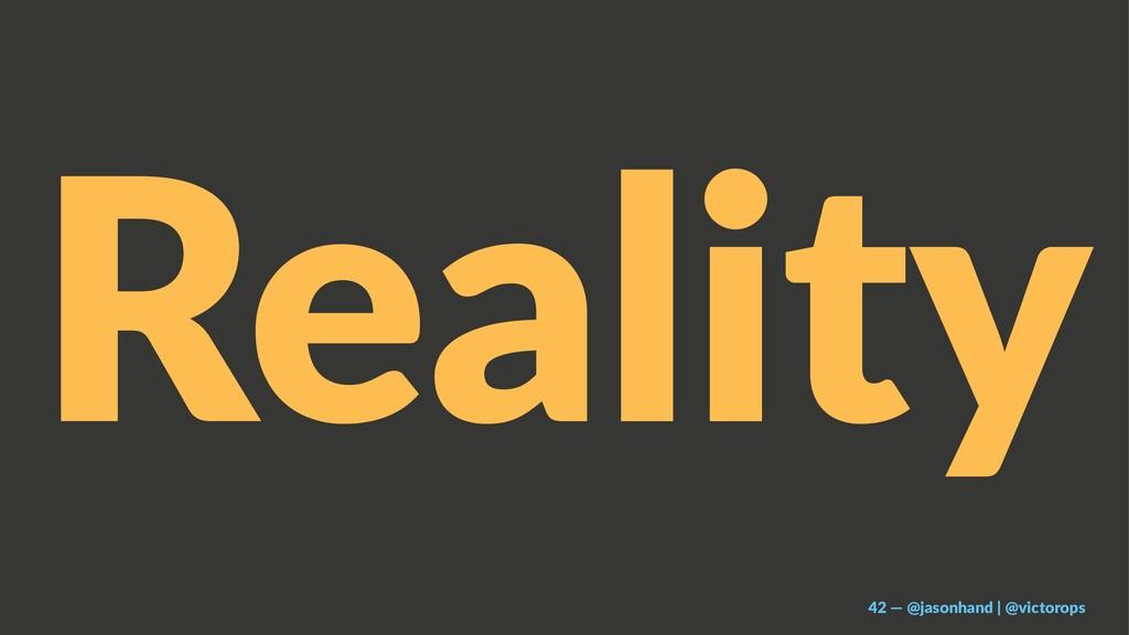 Reality 42 — @jasonhand | @victorops