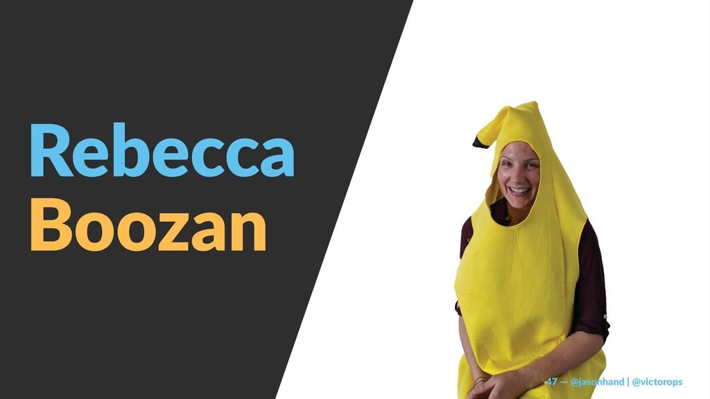 Rebecca Boozan 47 — @jasonhand | @victorops