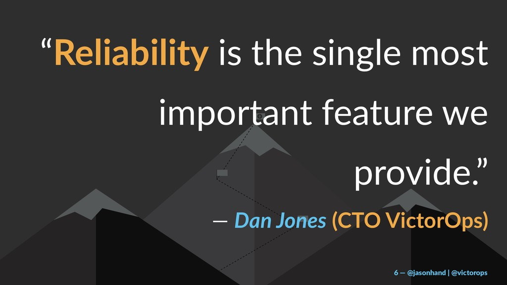 """Reliability is the single most important featu..."
