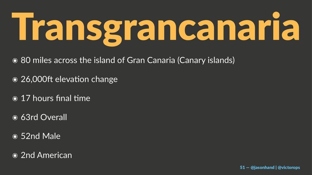 Transgrancanaria ๏ 80 miles across the island o...