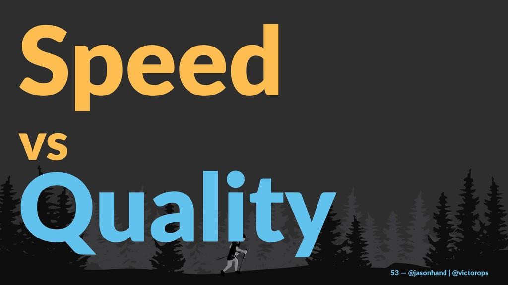 Speed vs Quality 53 — @jasonhand | @victorops