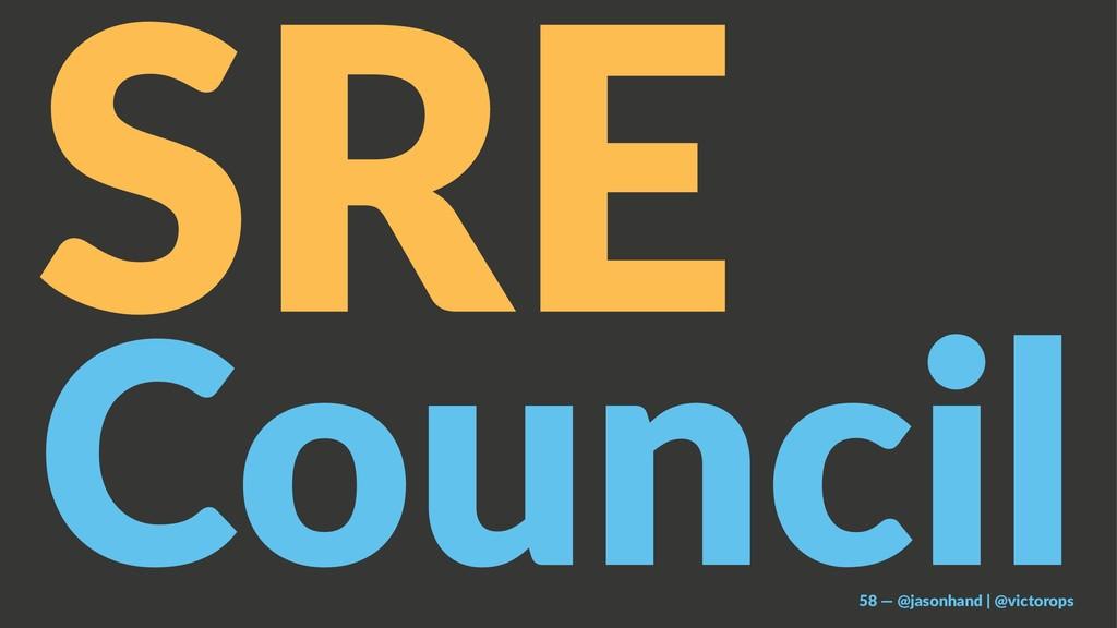 SRE Council 58 — @jasonhand | @victorops