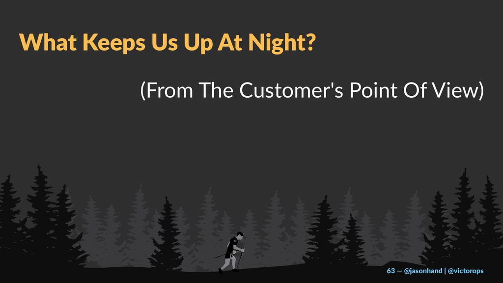 What Keeps Us Up At Night? (From The Customer's...