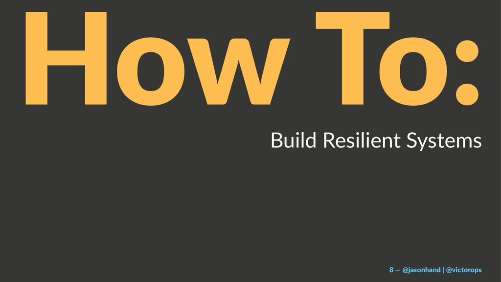 How To: Build Resilient Systems 8 — @jasonhand ...